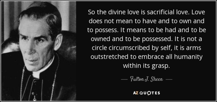 quote-so-the-divine-love-is-sacrificial-love-love-does-not-mean-to-have-and-to-own-and-to-fulton-j-sheen-76-75-22